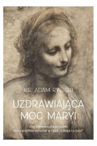 Uzdrawiająca moc Maryi - okładka książki