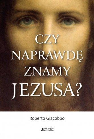 Czy naprawdę znamy Jezusa? - okładka książki