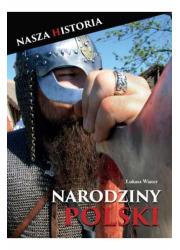 Narodziny Polski - nasza historia - okładka książki