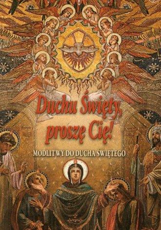 Duchu Święty, proszę Cię! Modlitwy - okładka książki