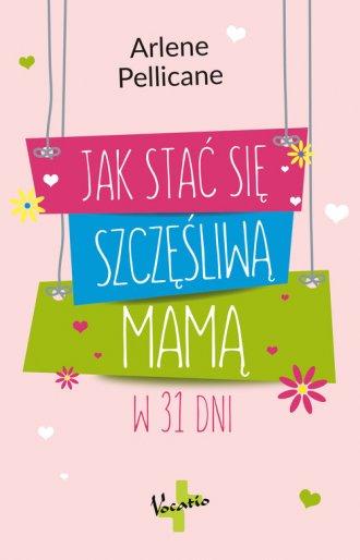 Jak stać się szczęśliwą mamą w - okładka książki