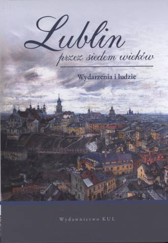 Lublin przez siedem wieków. Wydarzenia - okładka książki