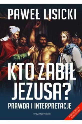 Kto zabił Jezusa? Prawda i interpretacje. - okładka książki