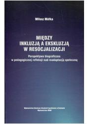Między inkluzją a ekskluzją w resocjalizacji. - okładka książki