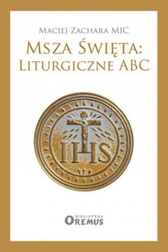 Msza Święta: Liturgiczne ABC - okładka książki