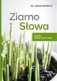 Ziarno Słowa. Nauki rekolekcyjne - okładka książki