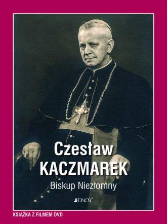 Czesław Kaczmarek. Biskup Niezłomny - okładka książki