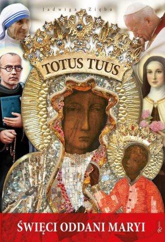 Totus Tuus. Święci oddani maryi - okładka książki