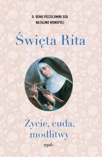 Święta Rita. Życie, cuda, modlitwy - okładka książki