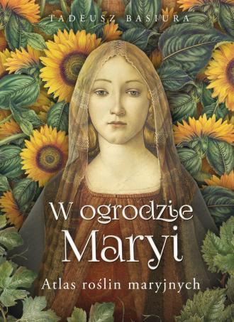 W ogrodzie Maryi. Atlas roślin - okładka książki
