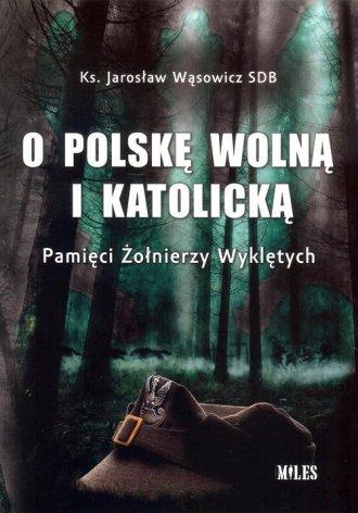 O Polskę wolną i katolicką. Pamięci - okładka książki