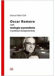 Oscar Romero, czyli teologia wyzwolenia - okładka książki