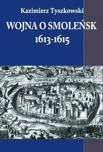 Wojna o Smoleńsk 1613-1615 - okładka książki