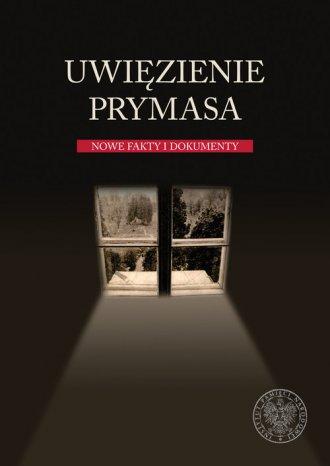 Uwięzienie Prymasa. Nowe fakty - okładka książki