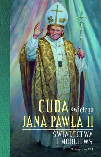 Cuda świętego Jana Pawła II. Świadectwa - okładka książki