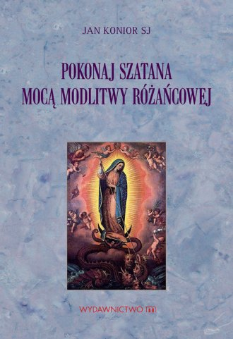 Pokonaj szatana mocą modlitwy różańcowej - okładka książki