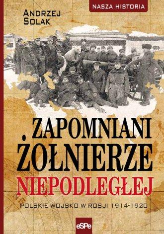 Zapomniani żołnierze Niepodległej. - okładka książki