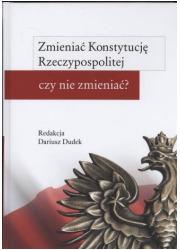 Zmieniać Konstytucję Rzeczypospolitej - okładka książki