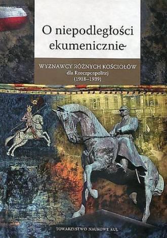 O niepodległości ekumenicznie. - okładka książki