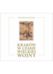 Kraków w czasie Wielkiej Wojny. - okładka książki