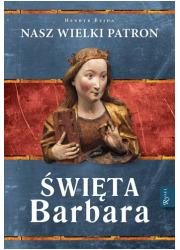 Święta Barbara. Nasz wielki patron - okładka książki