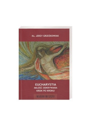 Eucharystia. Miłość odkrywana krok - okładka książki