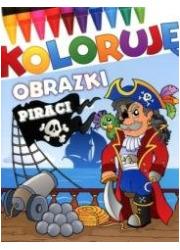Koloruję obrazki. Piraci - okładka książki