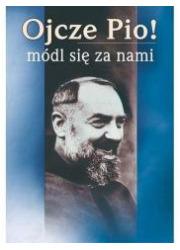 Ojcze Pio! Módl się za nami - okładka książki