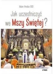 Jak uczestniczyć we Mszy Świętej? - okładka książki