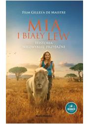 Mia i biały lew. Historia niezwykłej - okładka książki