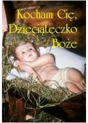 Kocham cię, Dzieciąteczko Boże - okładka książki