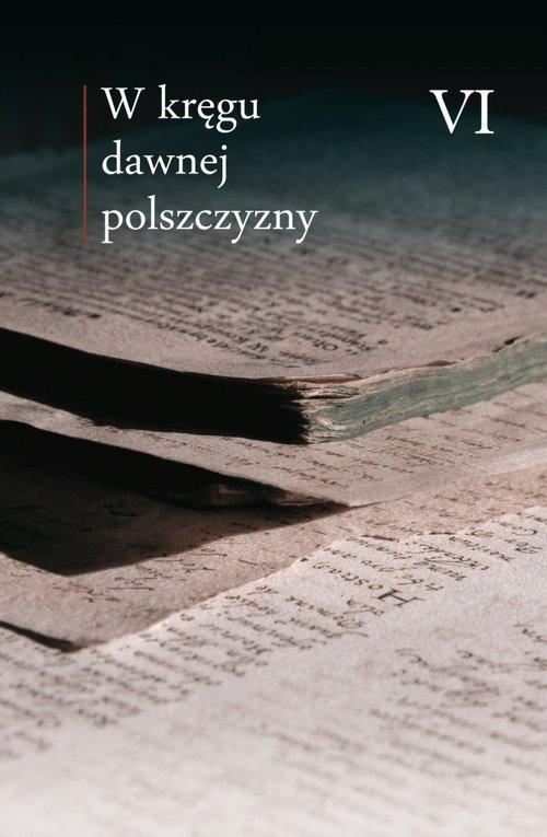 W kręgu dawnej polszczyzny VI - okładka książki