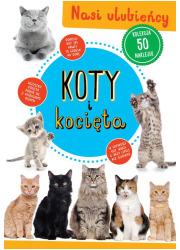 Koty i kocięta. Nasi ulubieńcy - okładka książki