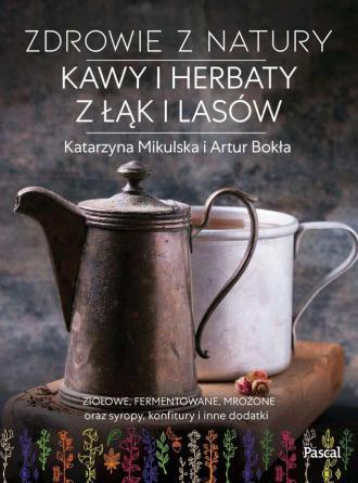 Zdrowie z natury. Kawy i herbaty - okładka książki