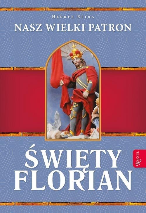 Św. Florian. Nasz Wielki Patron - okładka książki