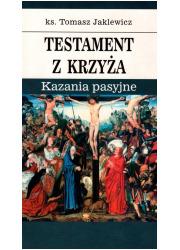 Testament z krzyża. Kazania pasyjne - okładka książki