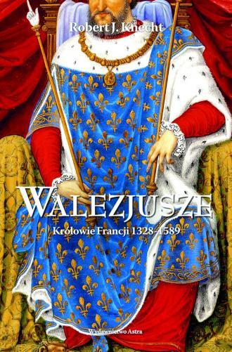 Walezjusze. Królowie Francji 1328-1589 - okładka książki