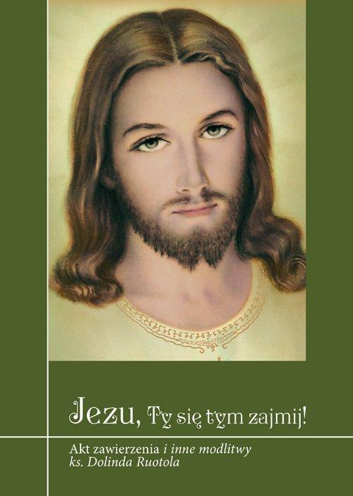 Jezu, Ty się tym zajmij! Akt zawierzenia - okładka książki