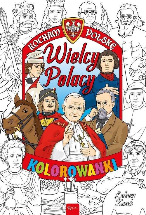 Kocham Polskę. Wielcy Polacy. Kolorowanka - okładka książki