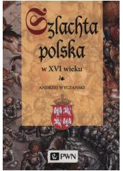 Szlachta Polska w XVI wieku - okładka książki