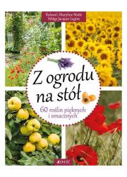 Z ogrodu na stół 60 roślin pięknych - okładka książki