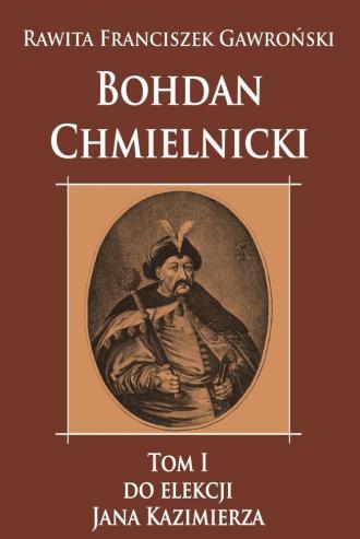 Bohdan Chmielnicki. Tom 1. Do elekcji - okładka książki