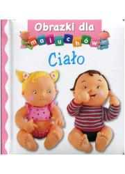 Ciało. Obrazki dla maluchów - okładka książki
