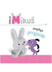 Króliczek Mikuś znajduje przyjaciół - okładka książki