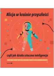Alicja w krainie przyszłości, czyli - okładka książki