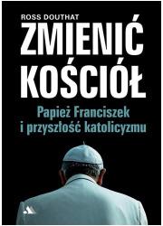 Zmienić Kościół. Papież Franciszek - okładka książki
