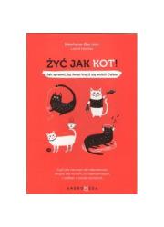 Żyć jak kot! Jak sprawić by świat - okładka książki