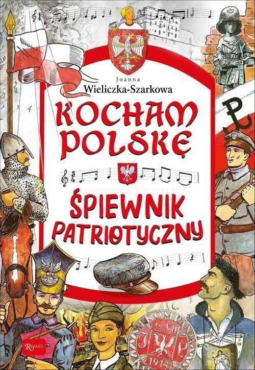 Kocham Polskę - Śpiewnik patriotyczny - okładka książki