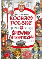 Kocham Polskę Kocham Polskę - Śpiewnik - okładka książki