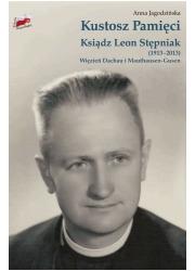 Kustosz Pamięci. Ksiądz Leon Stępniak - okładka książki